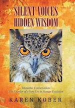 SILENT VOICES HIDDEN WISDOM: Telepathic Conversations The Frontier of a New Era in Human Evolution