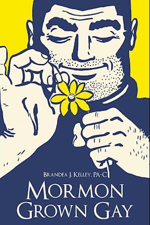 Bog, hæftet Mormon Grown Gay af Brandea J. Kelley Pa-C