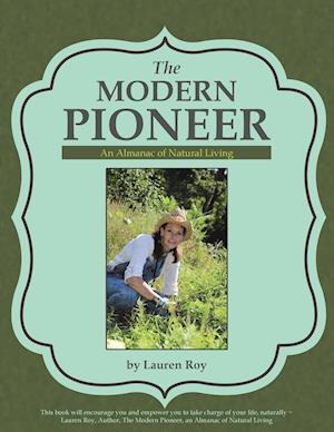 Bog, hæftet The Modern Pioneer: An Almanac of Natural Living af Lauren Roy