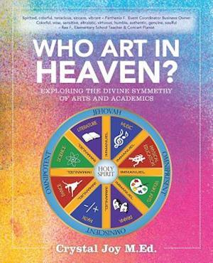 Bog, hæftet Who Art In Heaven?: Exploring the Divine Symmetry of Arts and Academics af Crystal Joy M.Ed.