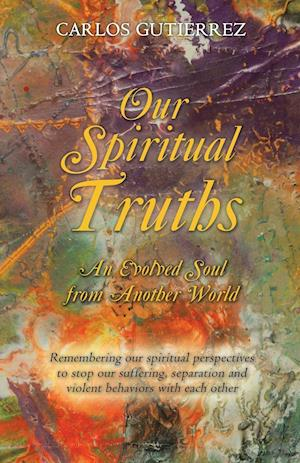 Bog, hæftet Our Spiritual Truths: An Evolved Soul from Another World af Carlos Gutierrez