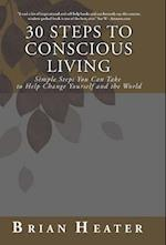 30 Steps to Conscious Living: Simple Steps You Can Take to Help Change Yourself and the World