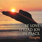Be Love, Spread Joy in Peace,: Thoughts