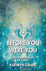 Before You Were You: The Metamorphosis of a Soul