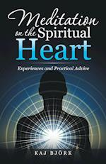 Meditation on the Spiritual Heart: Experiences and Practical Advice