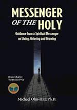Messenger of the Holy: Guidance from a Spiritual Messenger on Living, Grieving and Growing