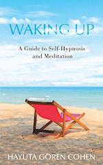 Waking Up: A Guide to Self-Hypnosis and Meditation