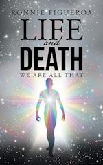 Life and Death: We Are All That
