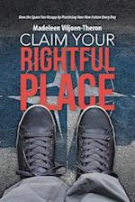 Claim Your Rightful Place: Own the Space You Occupy by Practicing Your New Future Every Day