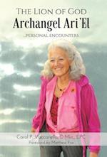 The Lion of God Archangel Ari'El: ...Personal Encounters