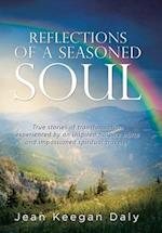 REFLECTIONS OF A SEASONED SOUL: True stories of transformation experienced by an inspired hospice nurse and impassioned spiritual traveler.