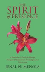 The Spirit Of Presence: A Reminder & Guide for Massage Therapists & Bodyworkers From Beginner to Experienced