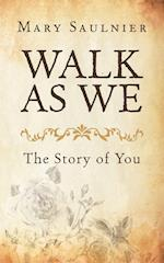 Walk As We: The Story of You