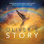 Oliver's Story: An Inspirational Story About a Beloved Pet's Journey Here on Earth and Beyond