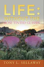Life: Without the Rose Tinted Glasses