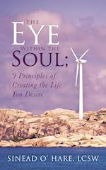 The Eye Within the Soul; 9 Principles of Creating the Life You Desire