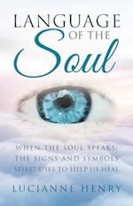Language of the Soul: When the Soul Speaks: The signs and symbols Spirit uses to help us heal