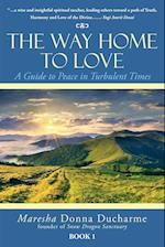 The Way Home to Love: A Guide to Peace in Turbulent Times