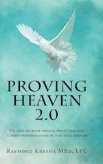 Proving Heaven 2.0: Fix and Upgrade Broken Faith Through a Deep Understanding of the Real Heaven!