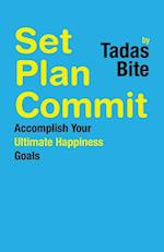 Set Plan Commit: Accomplish Your Ultimate Happiness Goals