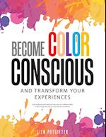 Become Color Conscious: And Transform Your Experiences