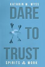 Dare to Trust: Spirits at Work