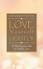 Love Yourself Lightly: A Wisdom Guide to Self-Love