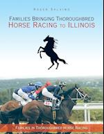 Families Bringing Thoroughbred Horse Racing to Illinois: Families in Thoroughbred Horse Racing