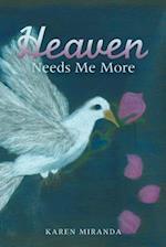 Heaven Needs Me More