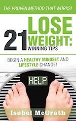 Lose Weight: 21 Winning Tips: Begin a Healthful Mind-Set & Lifestyle Change!