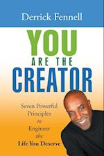 You Are the Creator: Seven Powerful Principles to Engineer the Life You Deserve