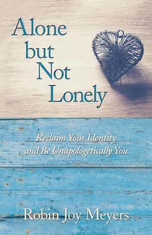 Alone but Not Lonely: Reclaim Your Identity and Be Unapologetically You