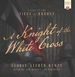 Knight of the White Cross (Henty Historical Collection)