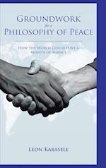 Groundwork for a Philosophy of Peace: How the World Could Have a Minute of Silence.