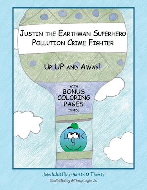 Justin the Earthman Superhero Pollution Crime Fighter: Up Up and Away