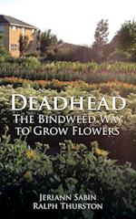 Deadhead: The Bindweed Way to Grow Flowers