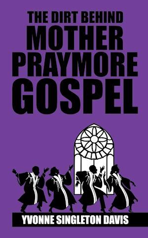 The Dirt Behind Mother Praymore Gospel