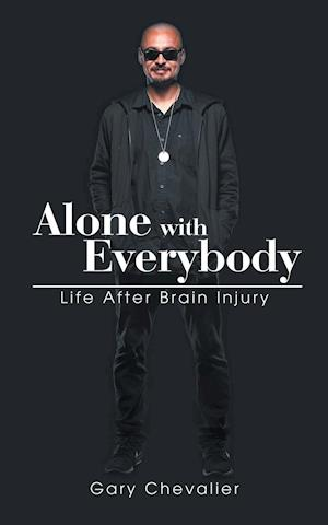 Alone with Everybody: Life After Brain Injury