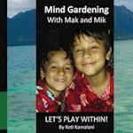 Mind Gardening with Mak and Mik