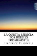 La Quinta Esencia Por Hermes Trismegistus af Frederick J. Furnivall