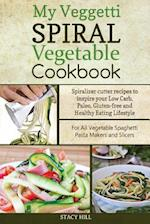 My Veggetti Spiral Vegetable Cookbook