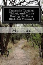 Travels in Tartary, Thibet, and China During the Years 1844-5-6 Volume I af M. Huc