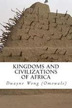 Kingdoms and Civilizations of Africa af Dwayne Wong (Omowale)