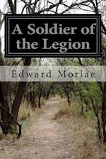A Soldier of the Legion af Edward Morlae