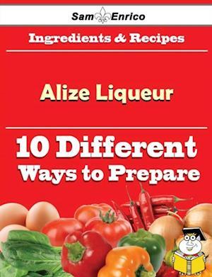 10 Ways to Use Alize Liqueur (Recipe Book) af Sam Enrico