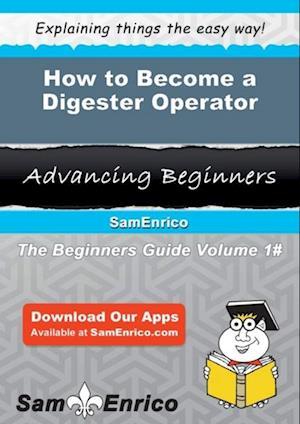 How to Become a Digester Operator af Sam Enrico