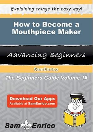 How to Become a Mouthpiece Maker af Sam Enrico