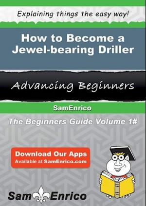 How to Become a Jewel-bearing Driller af Sam Enrico