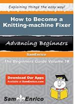 How to Become a Knitting-machine Fixer