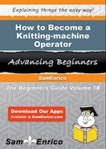 How to Become a Knitting-machine Operator